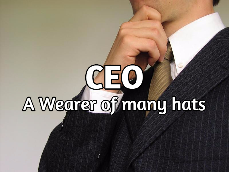 Being CEO means you need to wear many hats