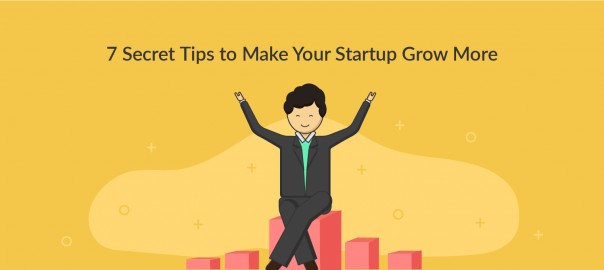 7 Secret Tips to Make Your Startup Grow More