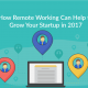 How Remote Working Can Help to Grow Your Startup