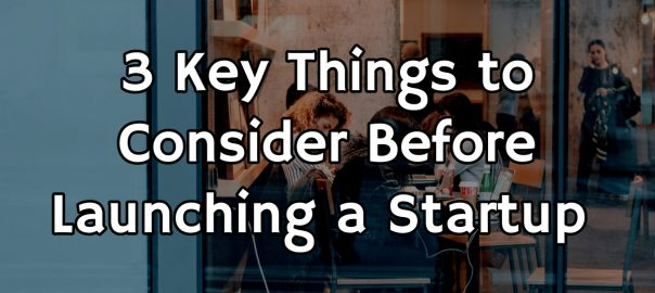 Things to Consider Before Launching a Startup
