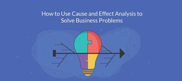 How to Use Cause and Effect Analysis to