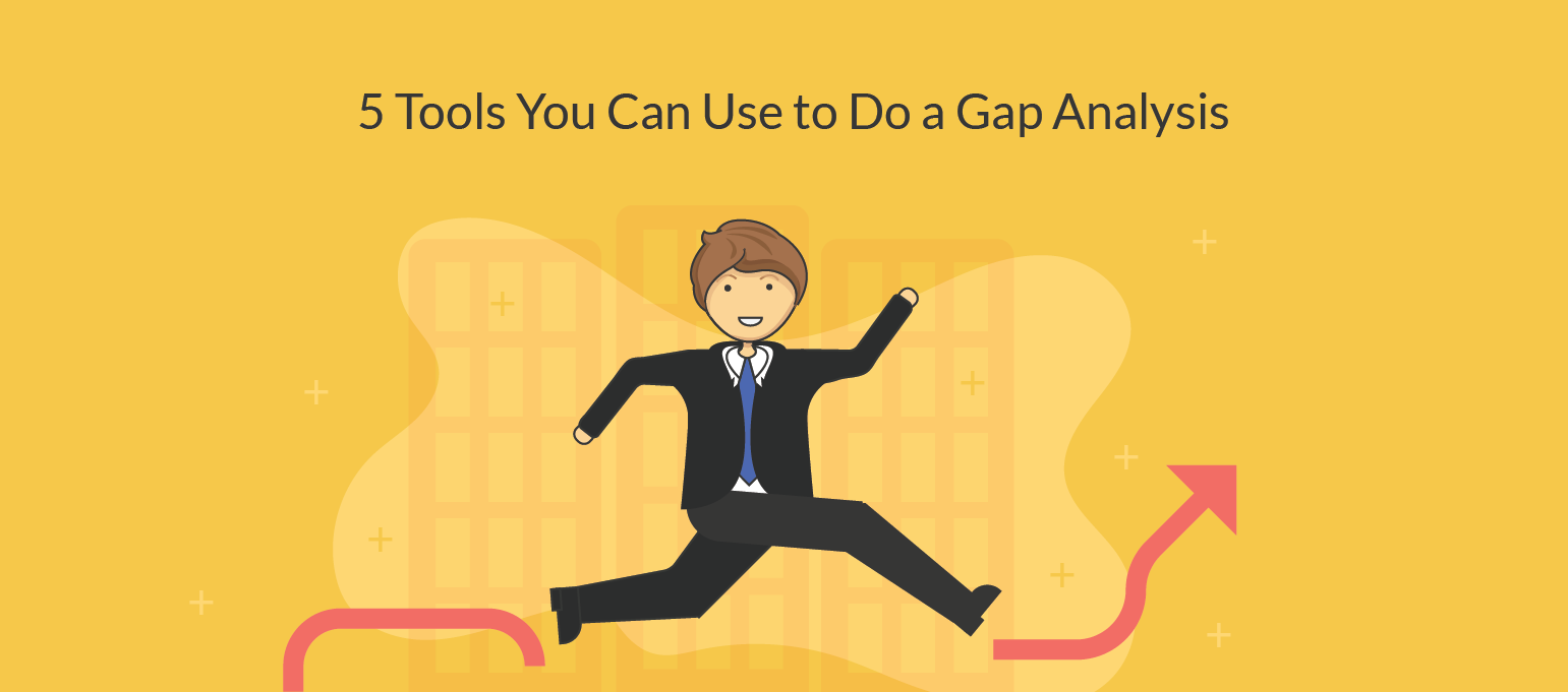 5 Gap Analysis Tools To Analyze And Bridge The Gaps In Your Business