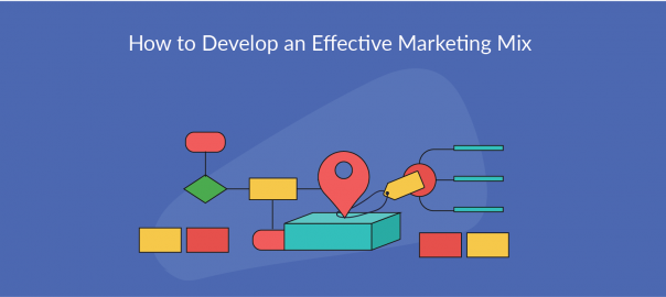 How to Develop an Effective Marketing Mix