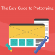 The Easy Guide to Prototyping | Prototyping Types and Process