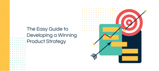 Guide to Developing a Winning Product Strategy