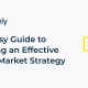 The Easy Guide to Building an Effective Go-to-Market Strategy