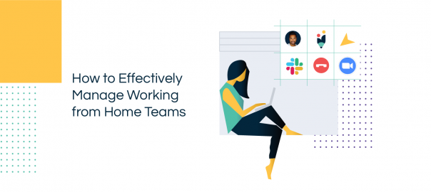Effectively Manage Working from Home Teams