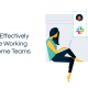 How to Effectively Manage Working from Home Teams