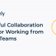 5 Powerful Collaboration Tools for Working from Home Teams