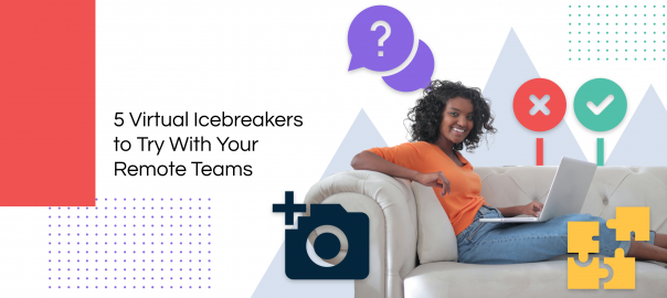 How To Conduct Virtual Icebreakers For Remote Teams